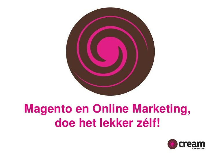 Magento en Online Marketing,<br />doe het lekker zélf!<br />
