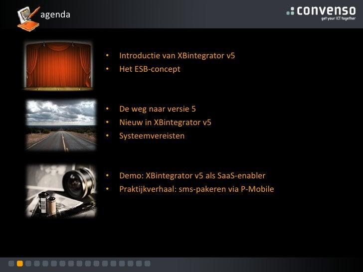 <ul><li>Introductie van XBintegrator v5 </li></ul><ul><li>Het ESB-concept </li></ul><ul><li>De weg naar versie 5 </li></ul...