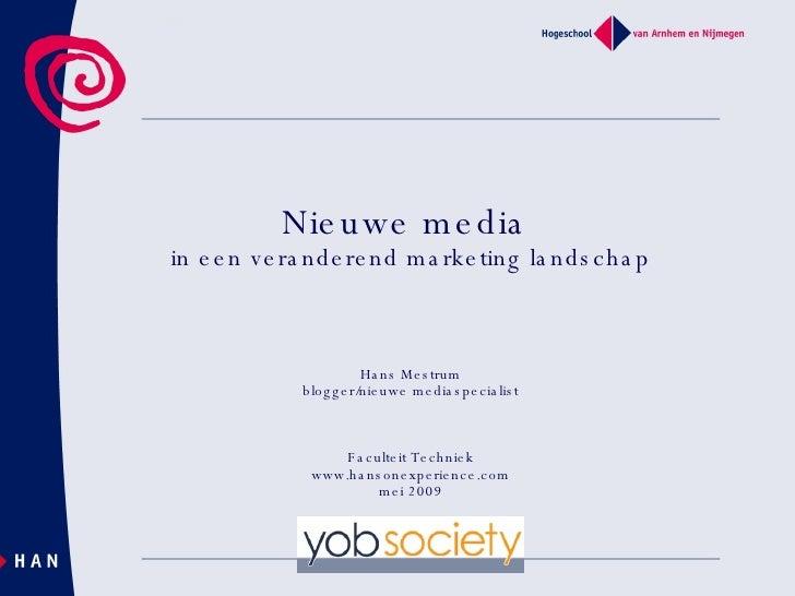Nieuwe media  in een veranderend marketing landschap Hans Mestrum blogger/nieuwe mediaspecialist Faculteit Techniek www.ha...