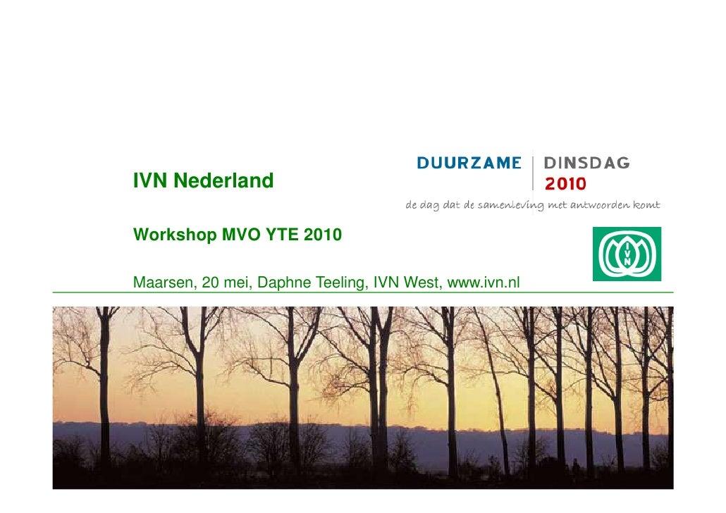 IVN Nederland  Workshop MVO YTE 2010  Maarsen, 20 mei, Daphne Teeling, IVN West, www.ivn.nl