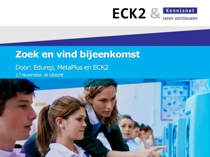 ECK2 &Zoek en vind bijeenkomstDoor: Edurep, MetaPlus en ECK217 november te Utrecht