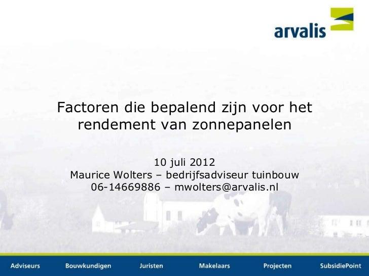 Factoren die bepalend zijn voor het   rendement van zonnepanelen                10 juli 2012 Maurice Wolters – bedrijfsadv...