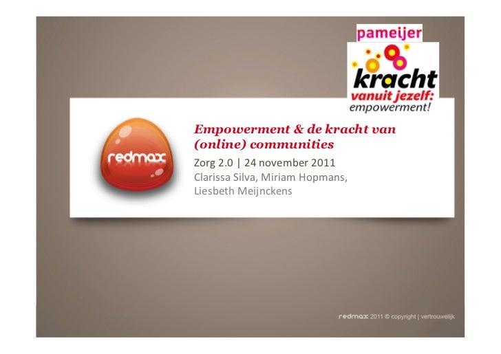 Empowerment & de kracht van(online) communitiesZorg 2.0 | 24 november 2011  Clarissa Silva, Miriam Hop...