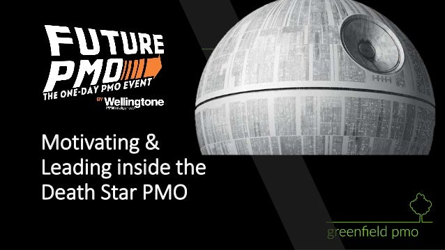 Motivating & Leading inside the Death Star PMO