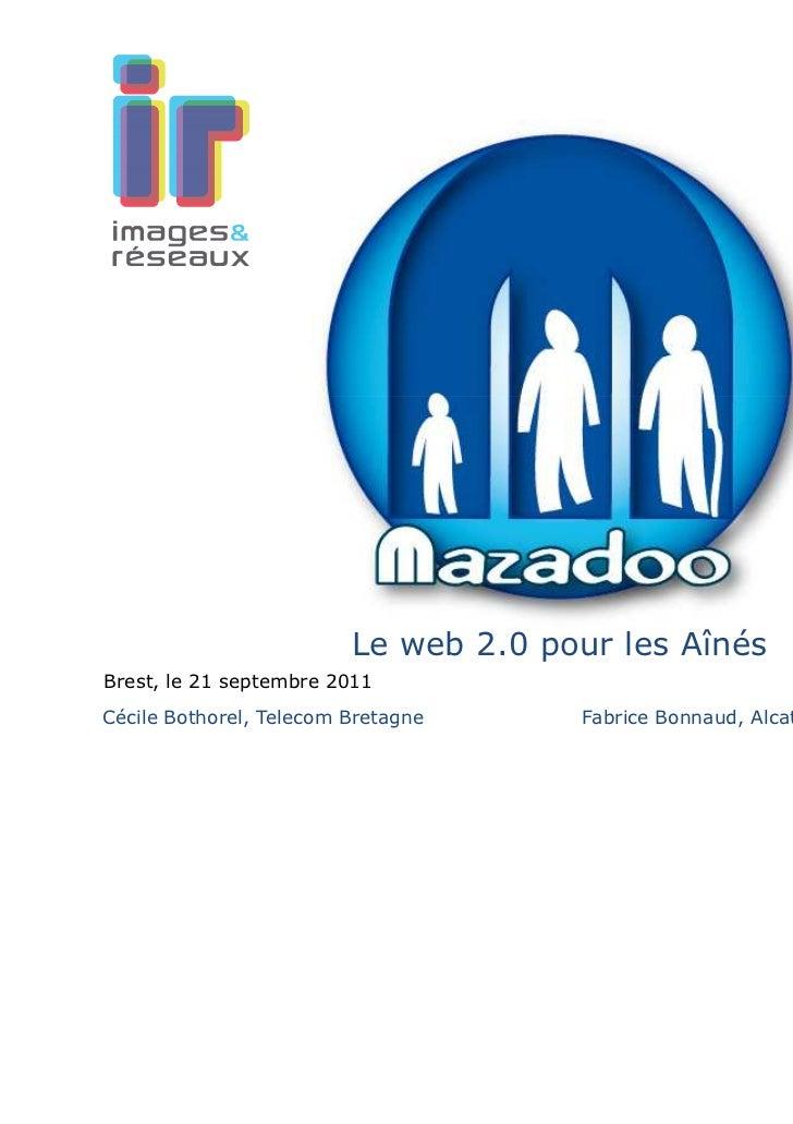 Le web 2.0 pour les AînésBrest, le 21 septembre 2011Cécile Bothorel, Telecom Bretagne     Fabrice Bonnaud, Alcatel-Lucent ...