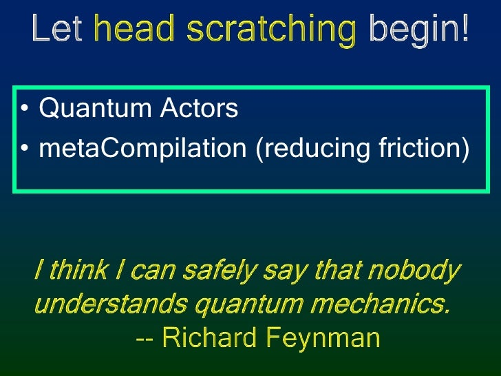 Let head scratching begin!<br />Quantum Actors<br />metaCompilation (reducing friction)<br />I think I can safely say that...