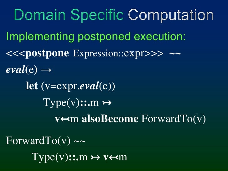 Domain Specific Computation<br />Implementing postponed execution:<br /><<<postponeExpression::expr>>>  ~~<br />eval(e) ->...