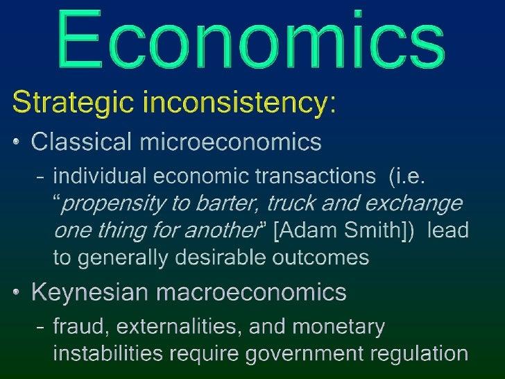 "Economics<br />Strategic inconsistency:<br />Classical microeconomics<br />individual economic transactions (i.e. ""propens..."