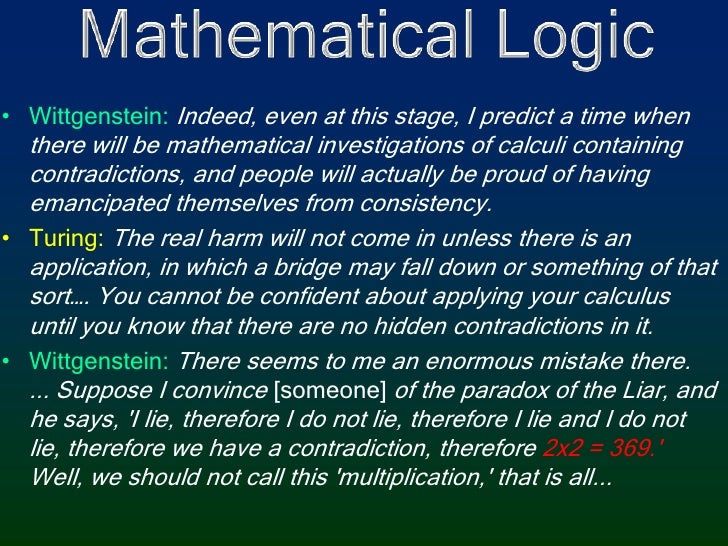 Mathematical Logic<br />Wittgenstein: Indeed, even at this stage, I predict a time when there will be mathematical investi...