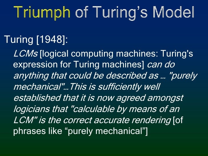 Triumph of Turing's Model<br />Turing [1948]:<br />LCMs[logical computing machines: Turing's expression for Turing machine...