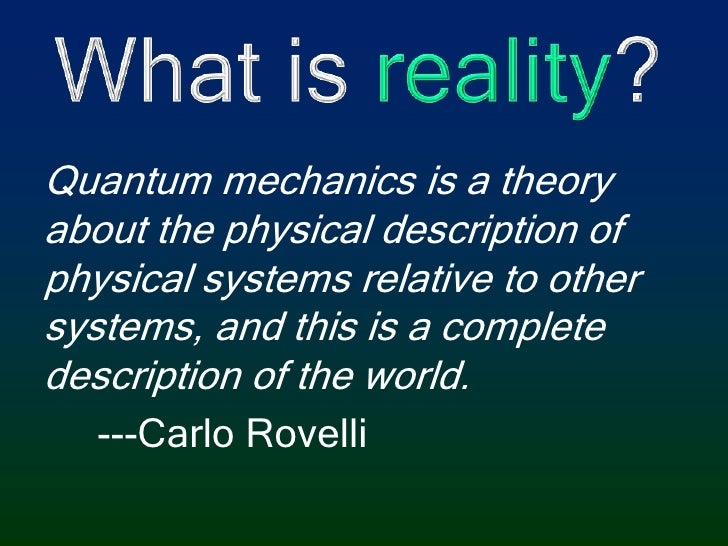 What is reality?<br />Quantum mechanics is a theory about the physical description of physical systems relative to other s...