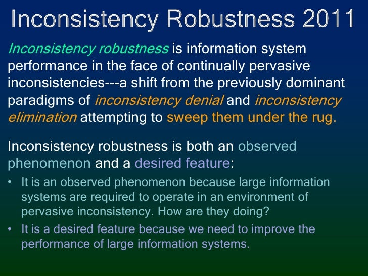Inconsistency Robustness 2011<br />Inconsistency robustnessis information system performance in the face of continually pe...