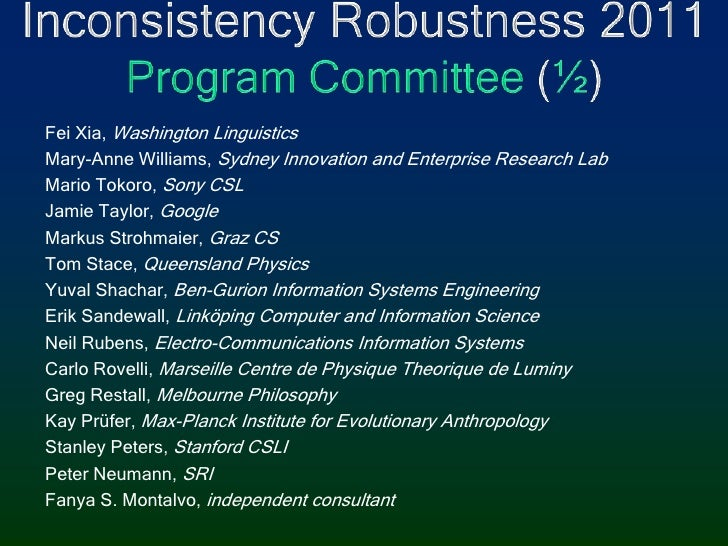 Inconsistency Robustness 2011Program Committee (½)<br />Fei Xia, Washington Linguistics<br />Mary-Anne Williams, Sydney In...