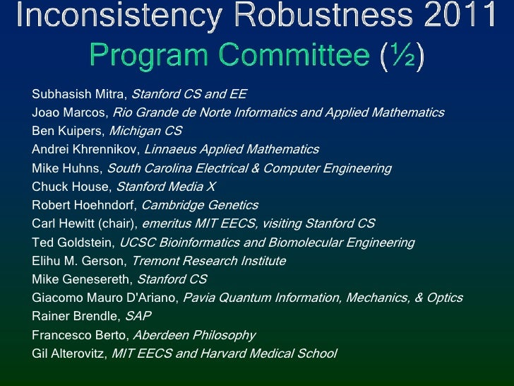 Inconsistency Robustness 2011Program Committee (½)<br />Subhasish Mitra, Stanford CS and EE<br />Joao Marcos, Rio Grande d...