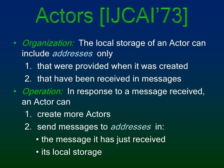 Actors [IJCAI'73]<br />Organization: The local storage of an Actor can include addresses only<br />that were provided when...