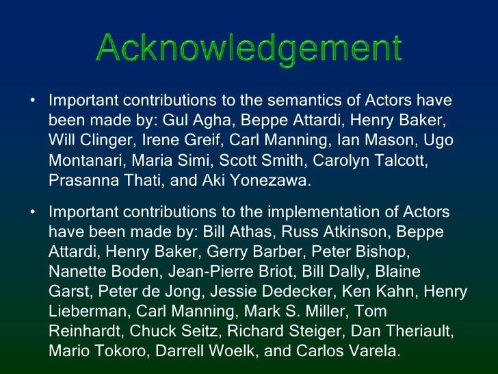 Acknowledgement<br />Important contributions to the semantics of Actors have been made by: Gul Agha, Beppe Attardi, Henry ...