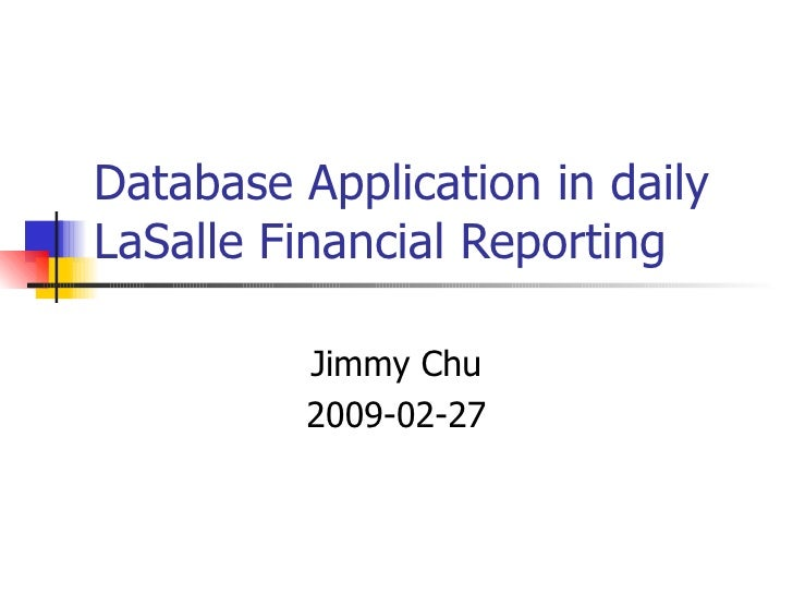 Database Application in daily LaSalle Financial Reporting Jimmy Chu 2009-02-27