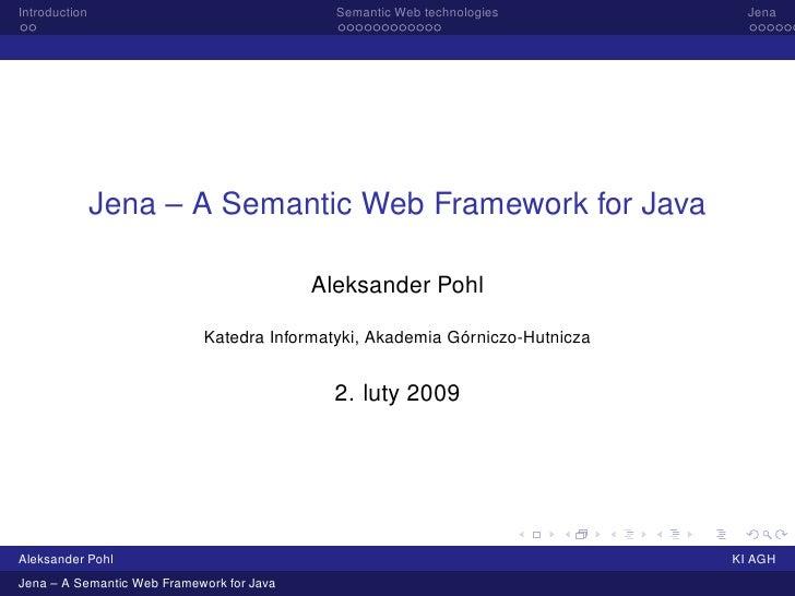 Introduction                                 Semantic Web technologies          Jena                    Jena – A Semantic ...