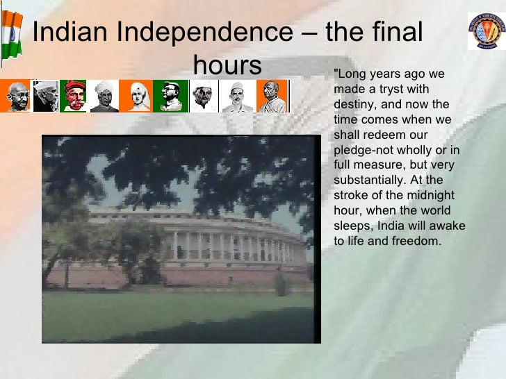"""Indian Independence – the final hours """"Long years ago we made a tryst with destiny, and now the time comes when we sh..."""