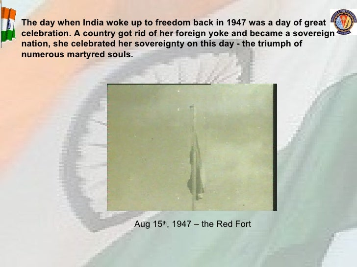 The day when India woke up to freedom back in 1947 was a day of great celebration. A country got rid of her foreign yoke a...