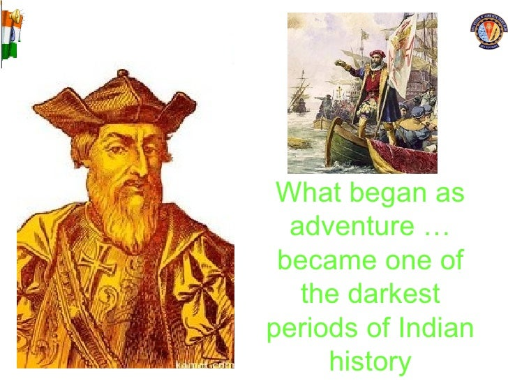 What began as adventure … became one of the darkest periods of Indian history
