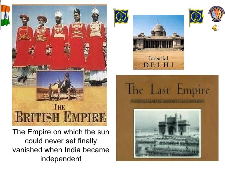 The Empire on which the sun could never set finally vanished when India became independent