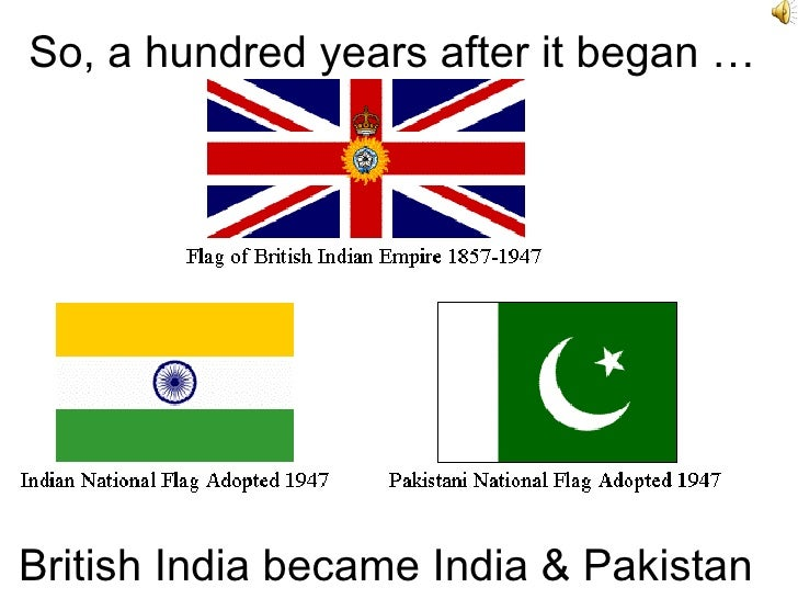 So, a hundred years after it began … British India became India & Pakistan