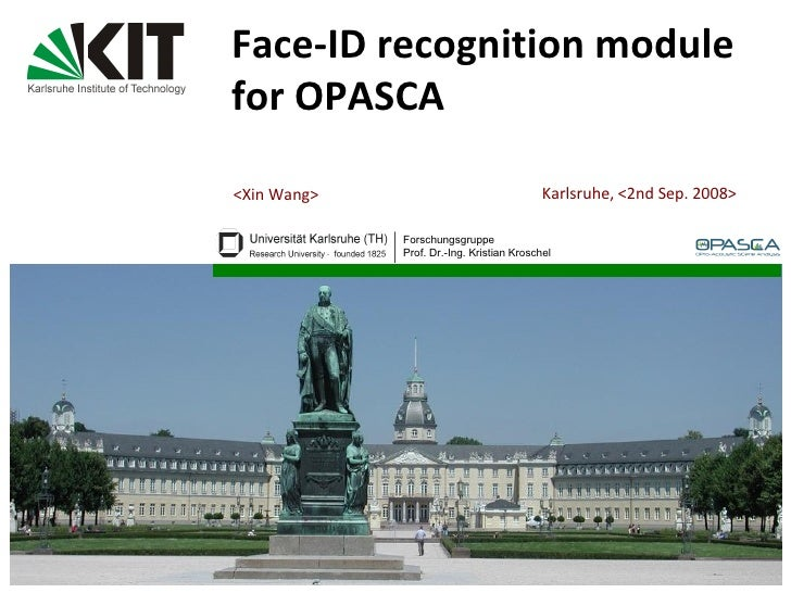< Xin Wang > Face-ID recognition module for OPASCA   Karlsruhe, < 2nd Sep. 2008 >