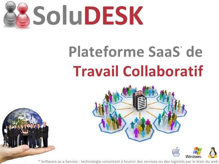 Plateforme SaaS *  de Travail Collaboratif * Software as a Service : technologie consistant à fournir des services ou des ...