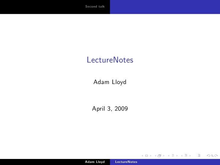 Second talk     LectureNotes      Adam Lloyd      April 3, 2009     Adam Lloyd    LectureNotes