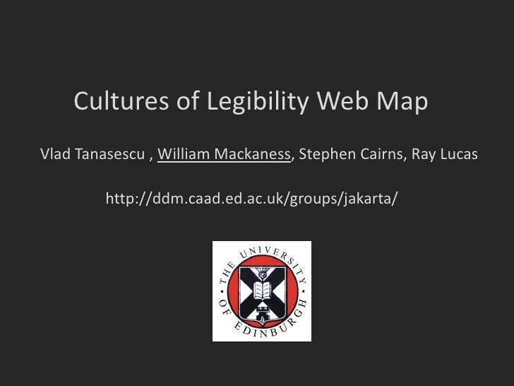 Cultures of Legibility Web Map Vlad Tanasescu , William Mackaness, Stephen Cairns, Ray Lucas           http://ddm.caad.ed....