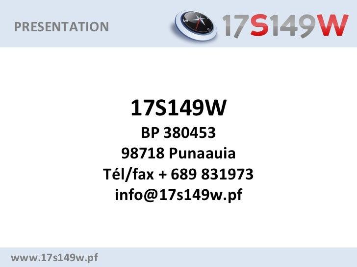 PRESENTATION                    17S149W                      BP 380453                   98718 Punaauia                 Té...