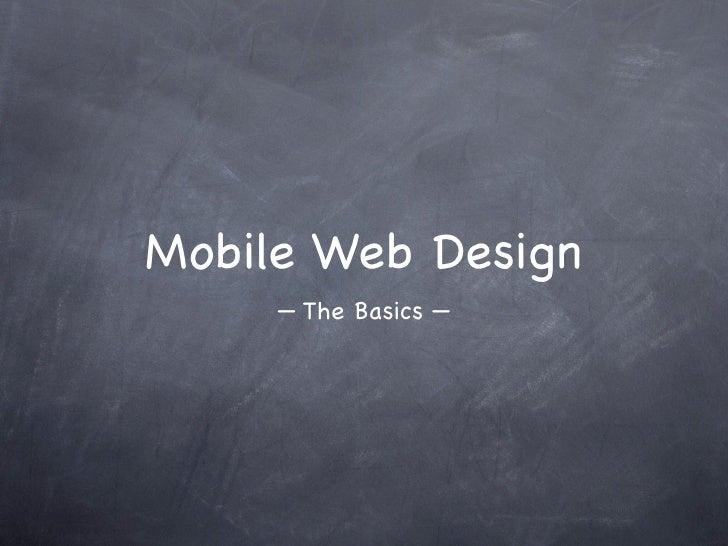 Mobile Web Design      — The Basics —