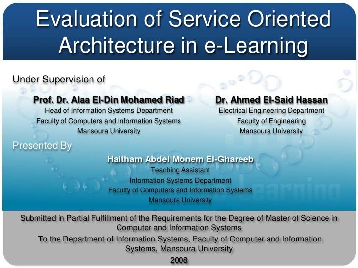 Evaluation of Service Oriented        Architecture in e-Learning Under Supervision of      Prof. Dr. Alaa El-Din Mohamed R...