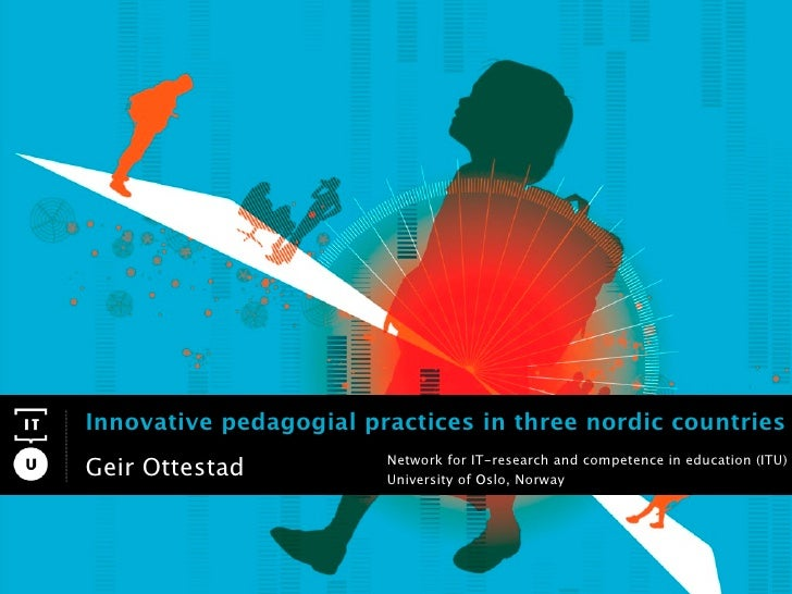 Innovative pedagogial practices in three nordic countries                         Network for IT-research and competence i...
