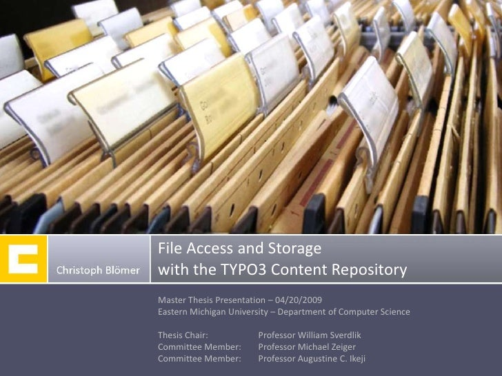 File Access and Storage with the TYPO3 Content Repository Master Thesis Presentation – 04/20/2009 Eastern Michigan Univers...