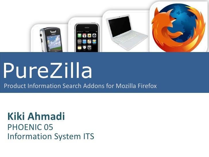 PureZilla Product Information Search Addons for Mozilla Firefox     Kiki Ahmadi  PHOENIC 05  Information System ITS