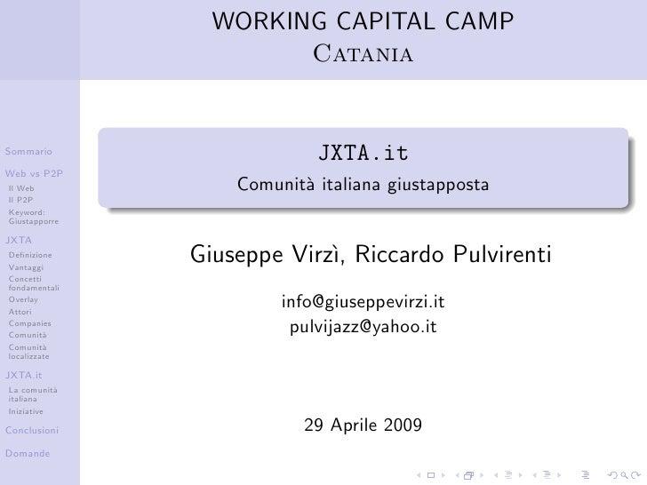 WORKING CAPITAL CAMP                        Catania                               JXTA.it Sommario  Web vs P2P            ...