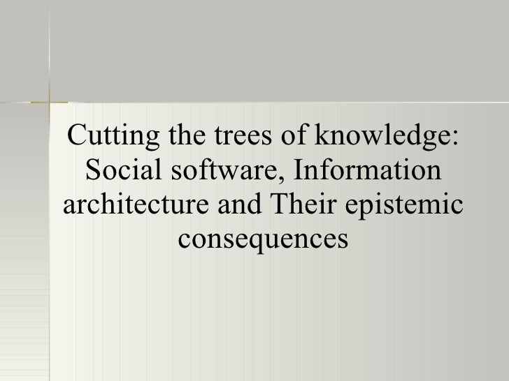 Cutting the trees of knowledge: Social software, Information architecture and Their epistemic consequences