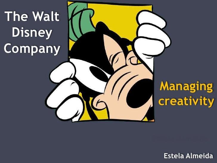 The Walt  Disney Company              Managing             creativity             Estela Almeida               Estela Alme...