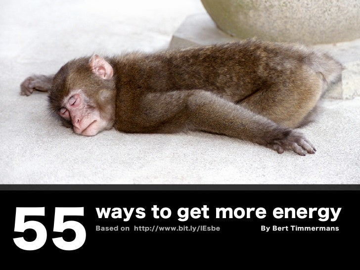 ways to get more energy55   Based on http://www.bit.ly/lEsbe   By Bert Timmermans