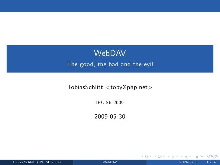 WebDAV                                The good, the bad and the evil                                  TobiasSchlitt <toby@...