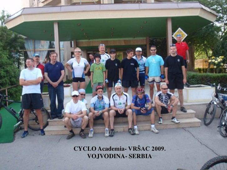CYCLO Academia- VRŠAC 2009.    VOJVODINA- SERBIA