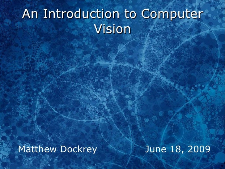 An Introduction to Computer Vision Matthew Dockrey  June 18, 2009