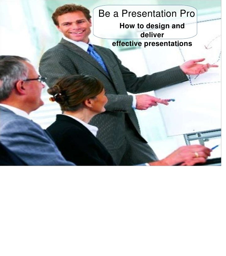 Be a Presentation Pro<br />How to design and deliver<br />effective presentations<br />