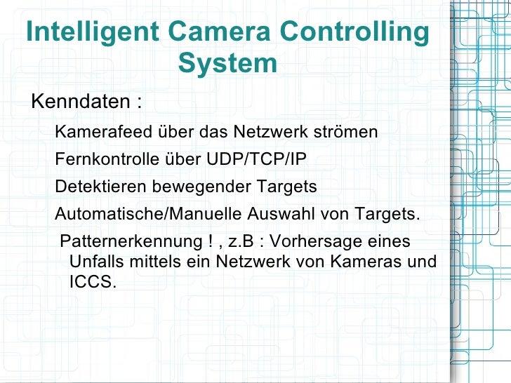 Intelligent Camera Controlling             System Kenndaten :   Kamerafeed über das Netzwerk strömen   Fernkontrolle über ...