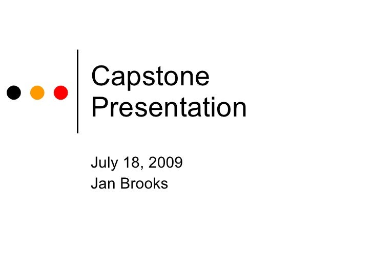 Capstone Presentation July 18, 2009 Jan Brooks