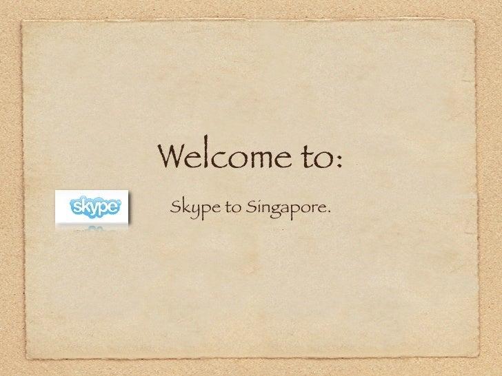 Welcome to: Skype to Singapore.