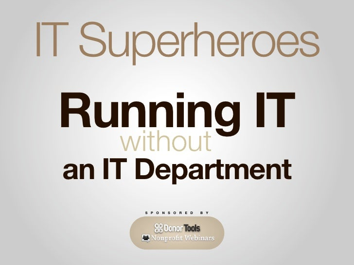 IT Superheroes   Running IT      without  an IT Department       S P O N S O R E D   B Y