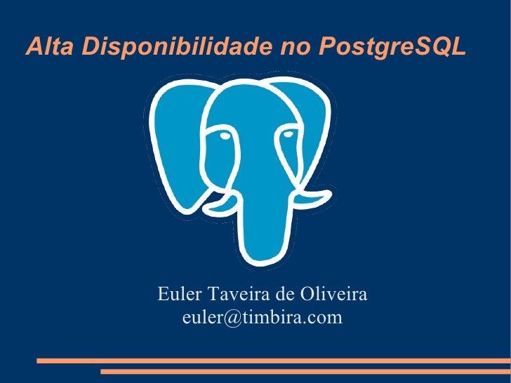 Alta Disponibilidade no PostgreSQL               Euler Taveira de Oliveira             euler@timbira.com